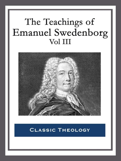 The Teachings of Emanuel Swedenborg: Vol III