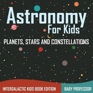 Astronomy For Kids by Baby Professor (9781683056065) - PaperBack - Non-Fiction
