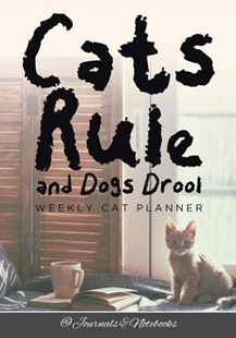 Cats Rule and Dogs Drool Weekly Cat Planner by @Journals Notebooks (9781683269717) - PaperBack - Business & Finance Management & Leadership