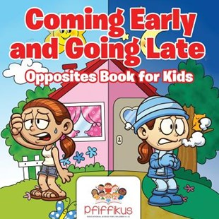 Coming Early and Going Late Opposites Book for Kids by Pfiffikus (9781683776550) - PaperBack - Non-Fiction Early Learning
