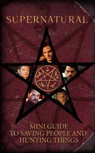 Supernatural: Mini Guide To Saving People and Hunting Things by Insight Editions (9781683835899) - HardCover - Horror & Paranormal Fiction