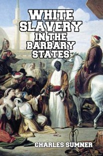 White Slavery in the Barbary States by Charles Sumner (9781684185931) - PaperBack - Biographies General Biographies