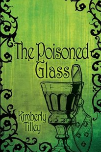 The Poisoned Glass by Kimberly Tilley, Beth Crosby (9781684332922) - PaperBack - True Crime Historical