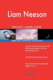 Liam Neeson Red-Hot Career Guide; 2547 Real Interview Questions by Red-Hot Careers (9781717116659) - PaperBack - Business & Finance Careers