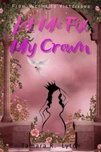 Let Me Fix My Crown by Tamara R Lytch (9781717131874) - PaperBack - Biographies General Biographies