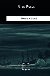 Grey Roses by Henry Harland (9781717256065) - PaperBack - Modern & Contemporary Fiction General Fiction