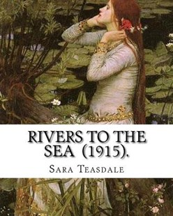 Rivers to the Sea (1915). by by Sara Teasdale (9781718700178) - PaperBack - Modern & Contemporary Fiction General Fiction