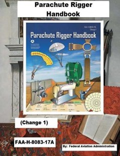 Parachute Rigger Handbook (Change 1) Faa-H-8083-17a, by Federal Aviation Administration (9781718826038) - PaperBack - Modern & Contemporary Fiction General Fiction