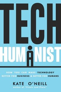 Tech Humanist by Kate O'Neill (9781719881562) - PaperBack - Business & Finance Organisation & Operations