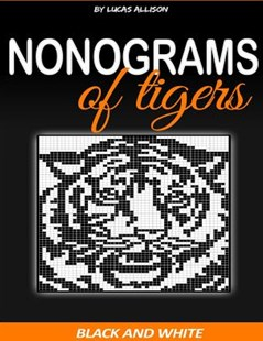 Nonograms of Tigers by Lucas Allison (9781720618041) - PaperBack - Craft & Hobbies Puzzles & Games