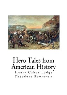 Hero Tales from American History by Henry Cabot Lodge, Theodore Roosevelt (9781721054473) - PaperBack - History North America