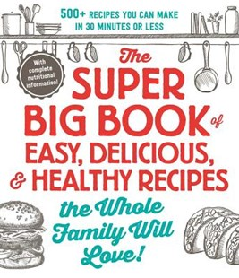 Super Big Book of Easy, Delicious, and Healthy Recipes the Whole Family Will Love: 500+ Recipes You Can Make in 30 Minutes or Less by Adams Media (9781721400157) - PaperBack - Cooking Health & Diet