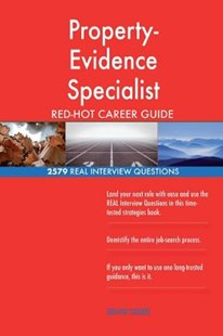 Property-Evidence Specialist Red-Hot Career Guide; 2579 Real Interview Questions by Red-Hot Careers (9781721542352) - PaperBack - Business & Finance Careers