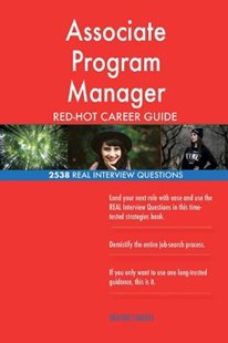 Associate Program Manager Red-Hot Career Guide; 2538 Real Interview Questions by Red-Hot Careers (9781721542857) - PaperBack - Business & Finance Careers