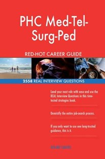 Phc Med-Tel-Surg-Ped Red-Hot Career Guide; 2558 Real Interview Questions by Red-Hot Careers (9781721548446) - PaperBack - Business & Finance Careers