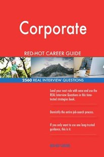 Corporate Red-Hot Career Guide; 2560 Real Interview Questions by Red-Hot Careers (9781721572250) - PaperBack - Business & Finance Careers