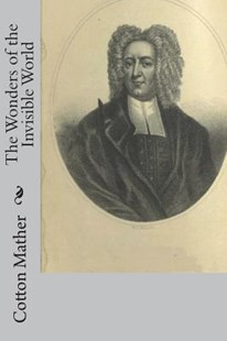 The Wonders of the Invisible World by Cotton Mather (9781722001957) - PaperBack - History