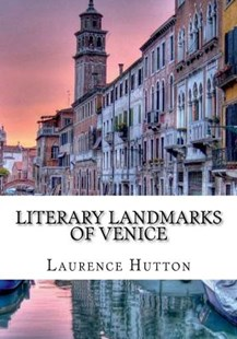 Literary Landmarks of Venice by Laurence Hutton (9781722482657) - PaperBack - History