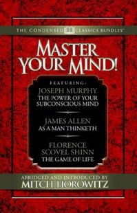 Master Your Mind (Condensed Classics): Featuring the Power of Your Subconscious Mind, as a Man Thinketh, and the Game of Life by Joseph Murphy, James Allen, Florence Scovel Shinn (9781722500900) - PaperBack - Self-Help & Motivation Inspirational