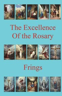The Excellence of the Rosary by M J Frings, Brother Hermenegild Tosf (9781722889388) - PaperBack - History