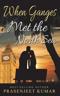 When Ganges Met the North Sea by Prasenjeet Kumar (9781723459313) - PaperBack - Romance Modern Romance
