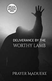 Deliverance by the Worthy Lamb by Prayer M Madueke (9781723472961) - PaperBack - Religion & Spirituality Christianity