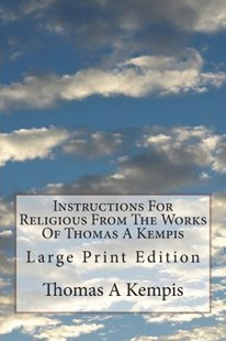 Instructions for Religious from the Works of Thomas a Kempis by Thomas a Kempis, T T Carter M a (9781723520495) - PaperBack - Religion & Spirituality Christianity