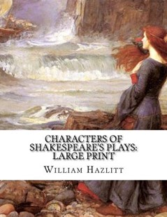 Characters of Shakespeare's Plays by William Hazlitt (9781724830272) - PaperBack - Classic Fiction