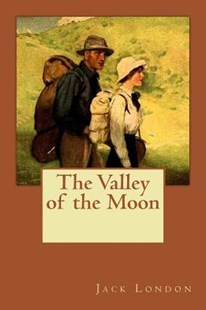 The Valley of the Moon by Jack London, Jv Editors (9781724840172) - PaperBack - Reference