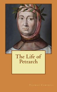 The Life of Petrarch by Thomas Campbell (9781724895509) - PaperBack - History