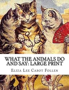 What the Animals Do and Say by Eliza Lee Cabot Follen (9781725037397) - PaperBack - Children's Fiction