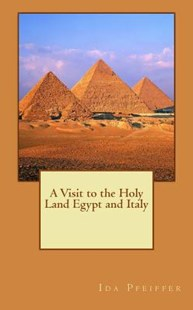 A Visit to the Holy Land Egypt and Italy by Ida Pfeiffer (9781725107472) - PaperBack - Travel Travel Writing