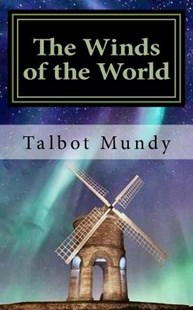 The Winds of the World by Talbot Mundy (9781725143265) - PaperBack - Classic Fiction