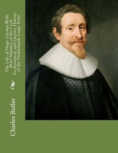 The Life of Hugo Grotius with Brief Minutes of the Civil, Ecclesiastical, and Literary History of the Netherlands by Charles Butler (9781725190719) - PaperBack - History European