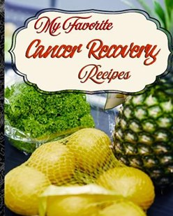 My Favorite Cancer Recovery Recipes by Yum Treats Press (9781726729123) - PaperBack - Cooking Health & Diet