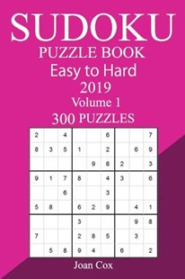 300 Easy to Hard Sudoku Puzzle Book 2019 by Joan Cox (9781727011739) - PaperBack - Craft & Hobbies Puzzles & Games