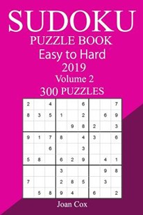 300 Easy to Hard Sudoku Puzzle Book 2019 by Joan Cox (9781727012002) - PaperBack - Craft & Hobbies Puzzles & Games