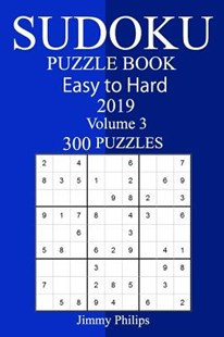 300 Easy to Hard Sudoku Puzzle Book 2019 by Jimmy Philips (9781727115741) - PaperBack - Craft & Hobbies Puzzles & Games