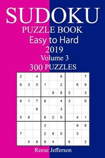 300 Easy to Hard Sudoku Puzzle Book 2019 by Reese Jefferson (9781727116113) - PaperBack - Craft & Hobbies Puzzles & Games