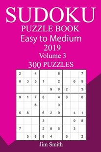 300 Easy to Medium Sudoku Puzzle Book 2019 by Jim Smith (9781727194654) - PaperBack - Craft & Hobbies Puzzles & Games