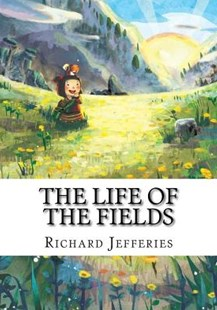 The Life of the Fields by Richard Jefferies (9781727639261) - PaperBack - Reference