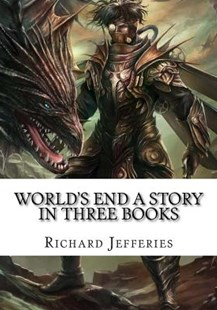 World's End a Story in Three Books by Richard Jefferies (9781727698060) - PaperBack - Classic Fiction