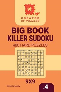 Creator of Puzzles - Big Book Killer Sudoku 480 Hard Puzzles (Volume 4) by Veronika Localy (9781727892482) - PaperBack - Craft & Hobbies Puzzles & Games