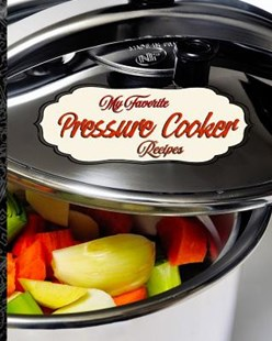 My Favorite Pressure Cooker Recipes by Yum Treats Press (9781728634319) - PaperBack - Cooking