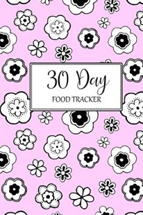 30 Day Food Tracker by Kate Kanamori (9781728904962) - PaperBack - Health & Wellbeing Diet & Nutrition