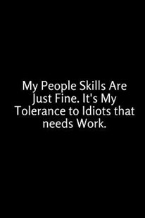 My People Skills Are Just Fine. It's My Tolerance to Idiots That Needs Work. by Epic Journals (9781729129197) - PaperBack - Humour General Humour