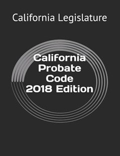 California Probate Code 2018 Edition by West Hartford Publishing, California Legislature (9781729413722) - PaperBack - Reference Law