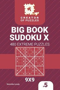 Creator of Puzzles - Big Book Sudoku X 480 Extreme Puzzles (Volume 5) by Veronika Localy (9781729514443) - PaperBack - Craft & Hobbies Puzzles & Games