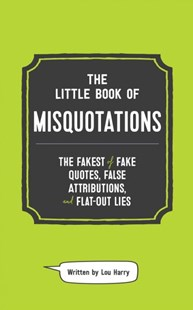 Little Book of Misquotations: The Fakest of Fake Quotes, False Attributions, and Flat-Out Lies by Lou Harry (9781732512627) - HardCover - Humour General Humour