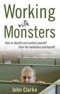 Working With Monsters by John Clarke (9781740511544) - PaperBack - Business & Finance Careers